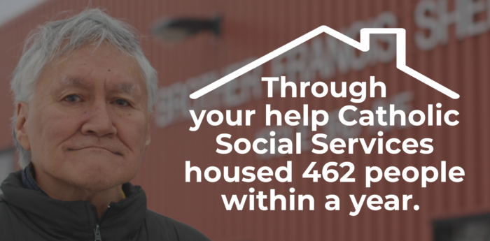 Through your help Catholic Social Services housed 462 people within a year.